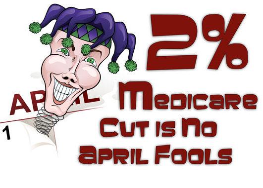 No April Fools Joke: 2% Sequester Cut in Medicare Reimbursements is Real