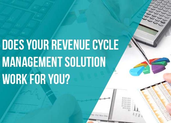 Does Your Revenue Cycle Management Solution Work For You